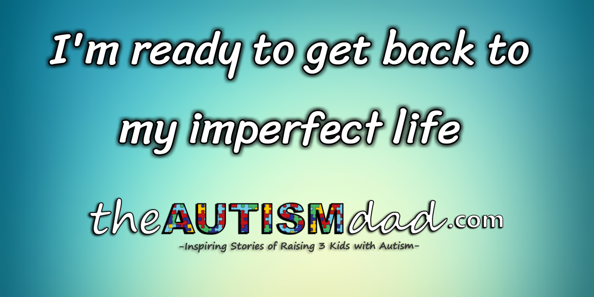 I'm ready to get back to my imperfect life