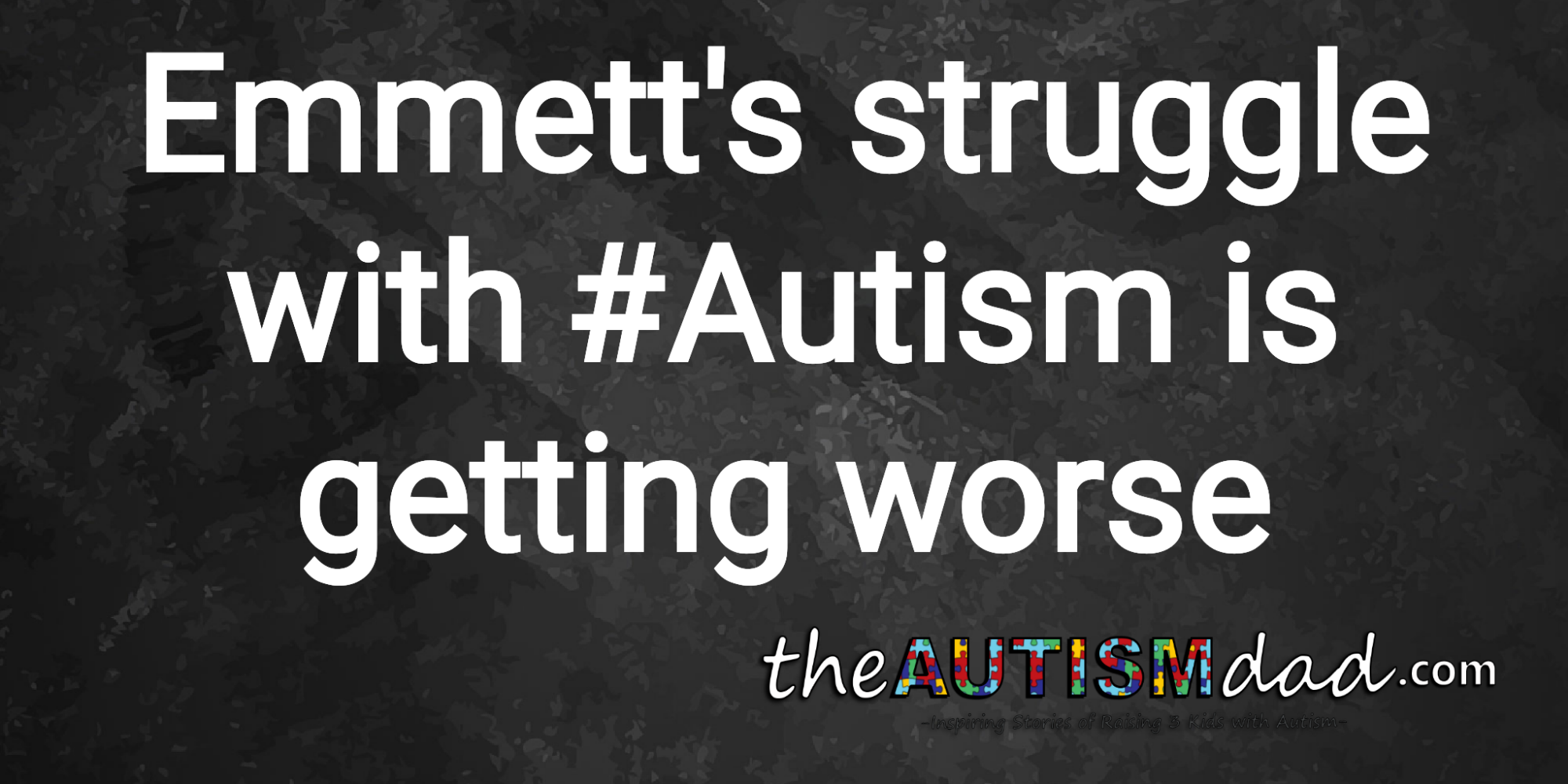 Emmett's struggle with #Autism is getting worse