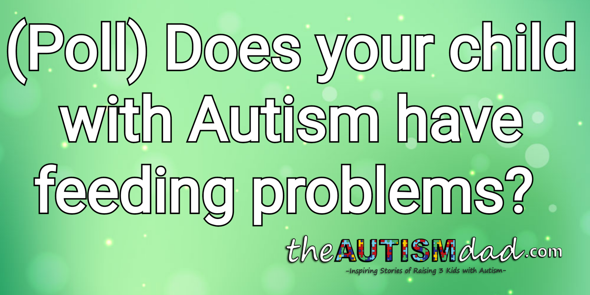 (Poll) Does your child with #Autism have feeding problems?