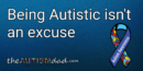 Being Autistic isn't an excuse