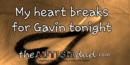 My heart breaks for Gavin tonight