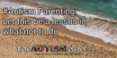 #Autism Parenting: Let this be a lesson in what not to do