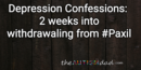Depression Confessions: 2 weeks into withdrawaling from #Paxil