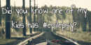 Did you know one of my kids has #epilepsy?