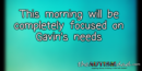 This morning will be completely focused on Gavin's needs