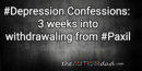 #Depression Confessions: 3 weeks into withdrawaling from #Paxil