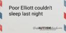 Poor Elliott couldn't sleep last night