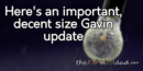 Here's an important, decent size Gavin update