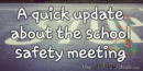 A quick update about the school safety meeting