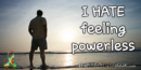 I hate feeling powerless