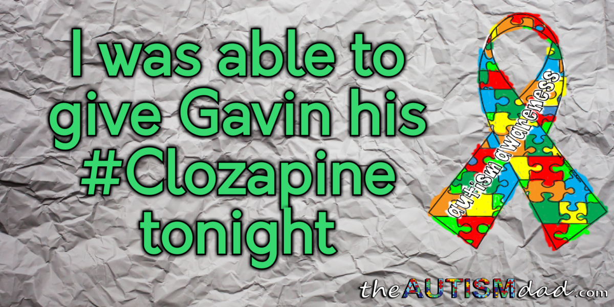 I was able to give Gavin his #Clozapine tonight