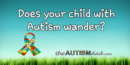 Does your child with #Autism wander?