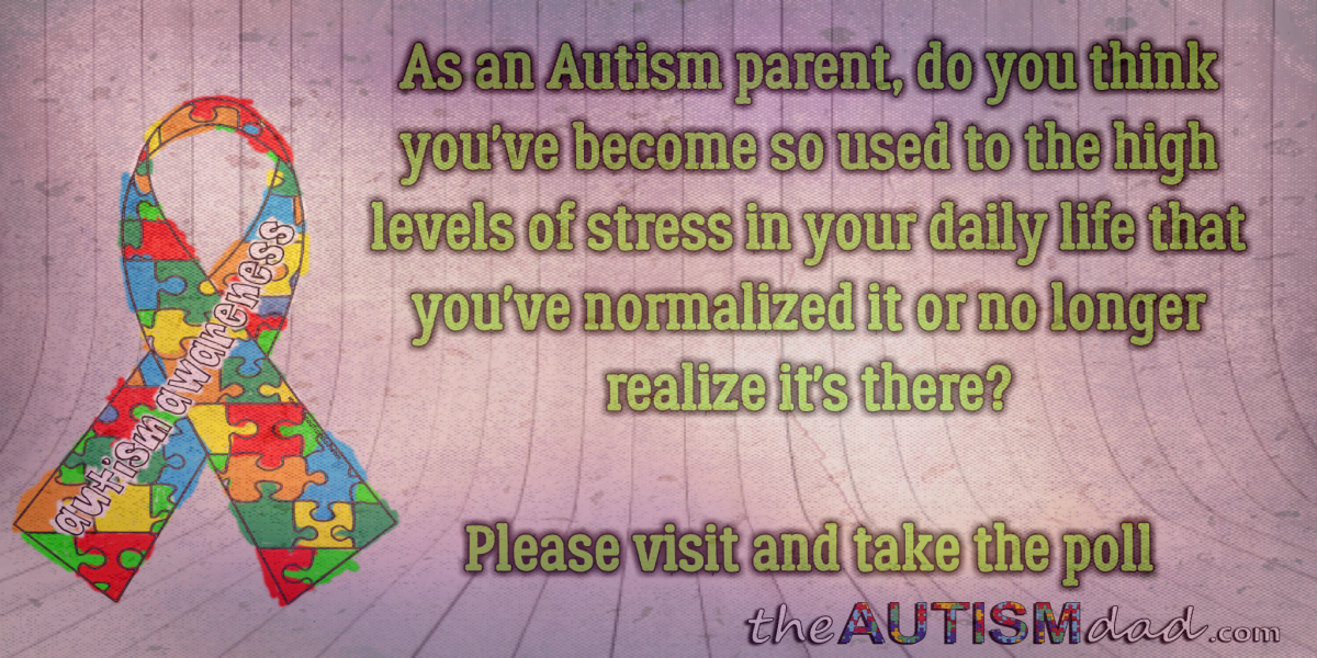 Hey #Autism Parents – Do you realize how stressed you are? (POLL)