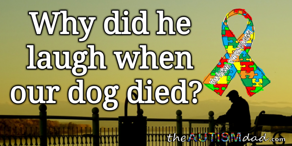 Why did he laugh when our dog died?