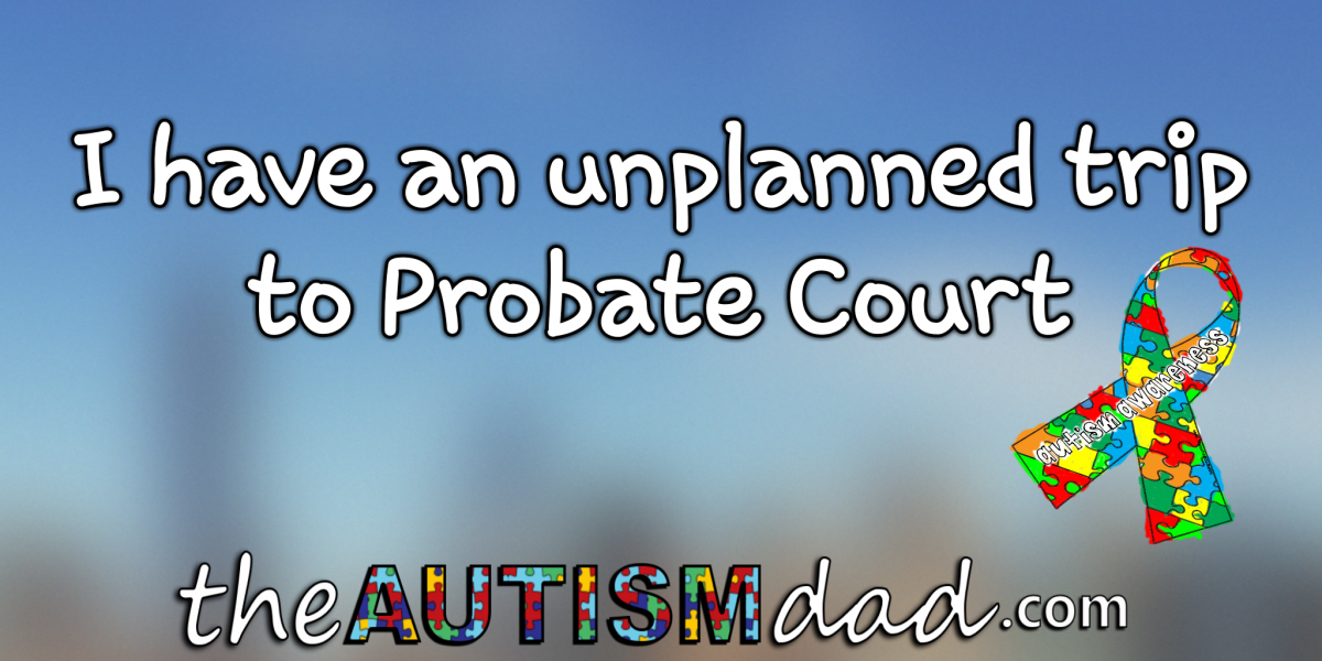 I have an unplanned trip to Probate Court