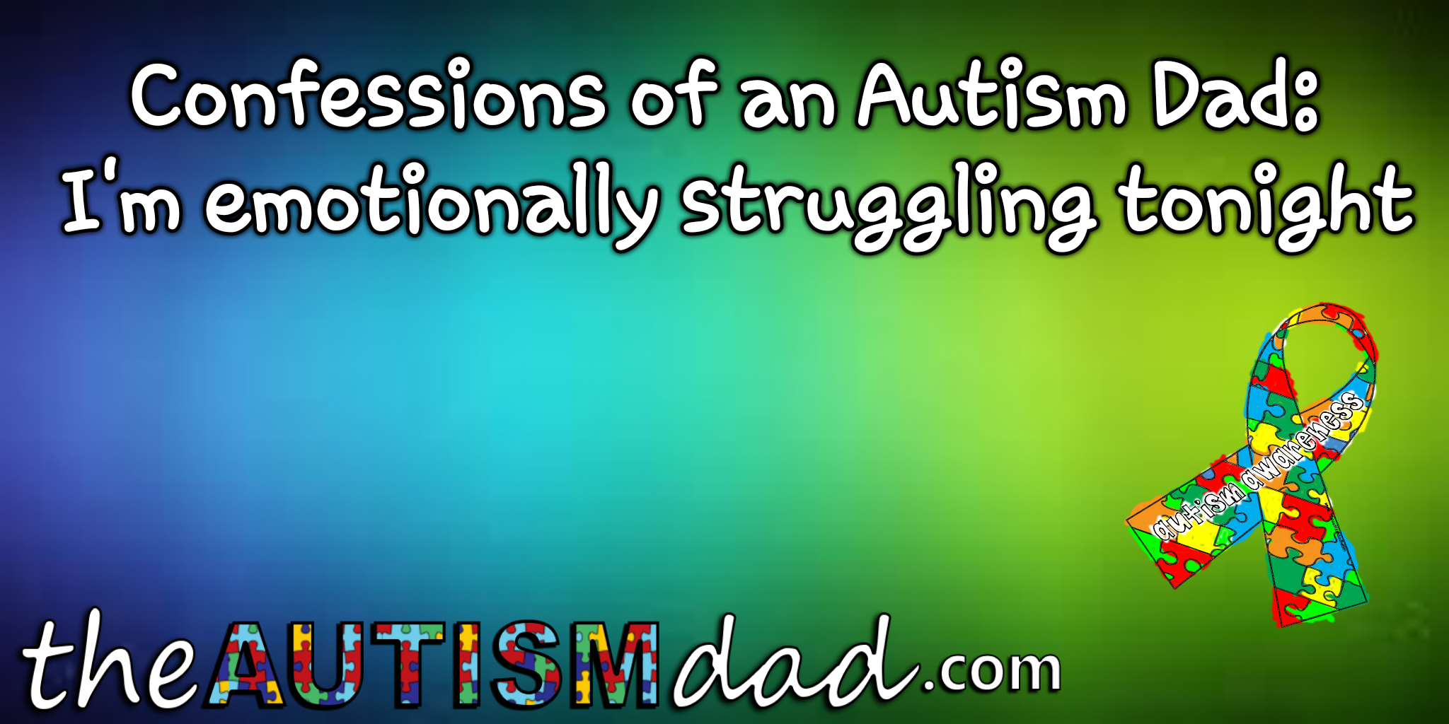 Confessions of an #Autism Dad: I'm emotionally struggling tonight