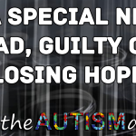 I'm a Special Needs Dad, guilty of losing hope
