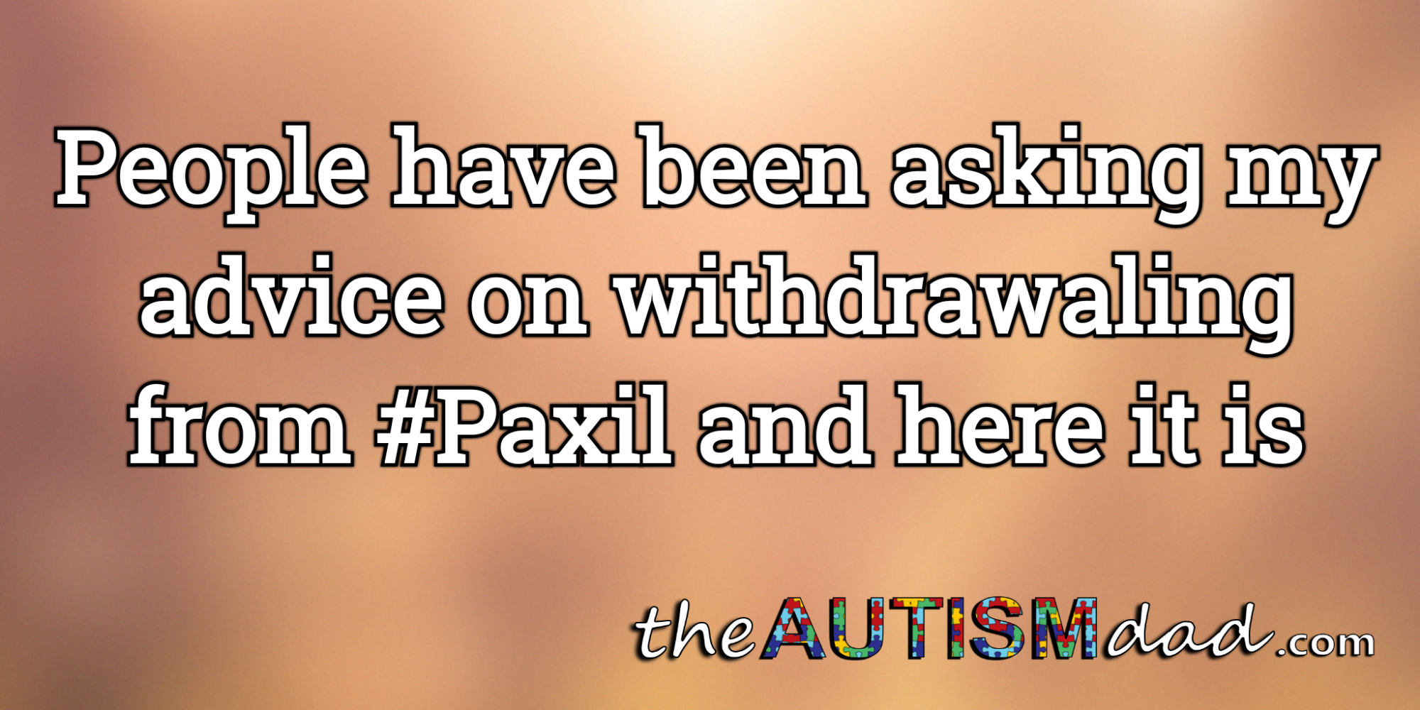 People have been asking my advice on withdrawaling from #Paxil and here it is