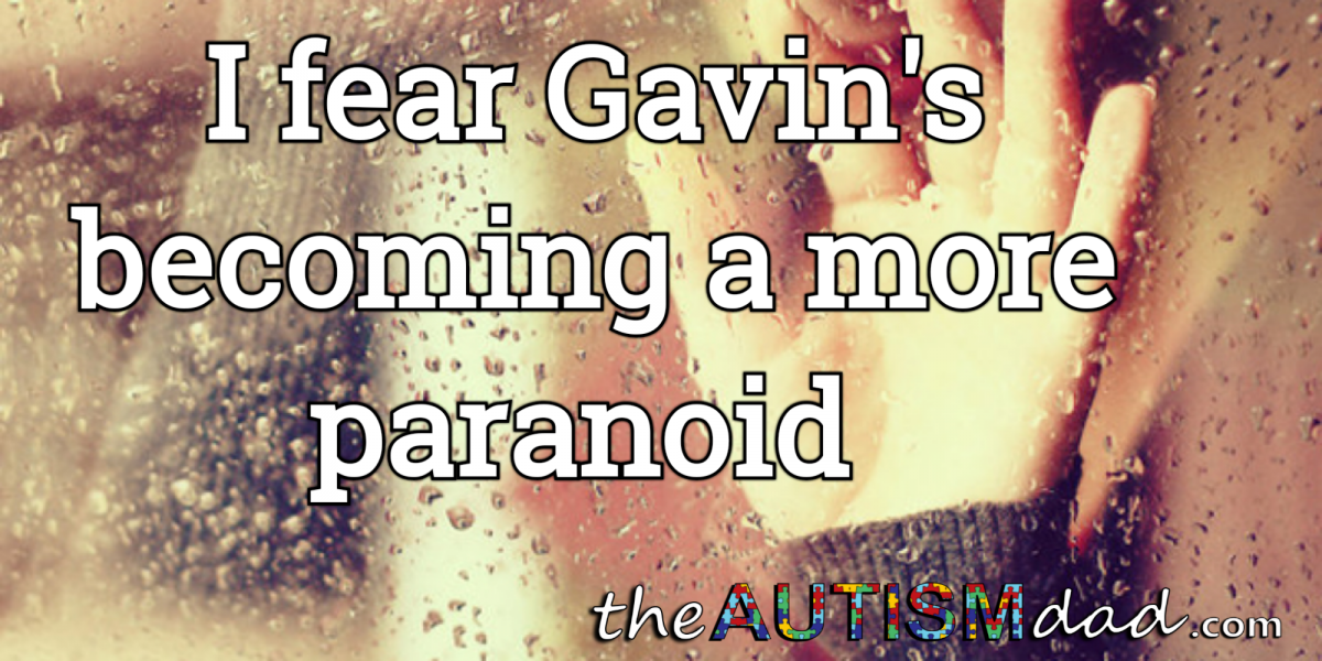 I fear Gavin's becoming a bit more paranoid