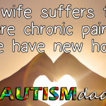 My wife suffers from severe chronic pain but we have new hope