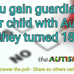 Did you gain guardianship of your child with Autism when they turned 18?