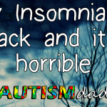 My Insomnia is back and it's horrible