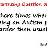 Are there times when you find being an #Autism parent harder than usual?