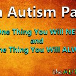 As an #Autism Parent: What's one thing you will never do and one thing you will always do?