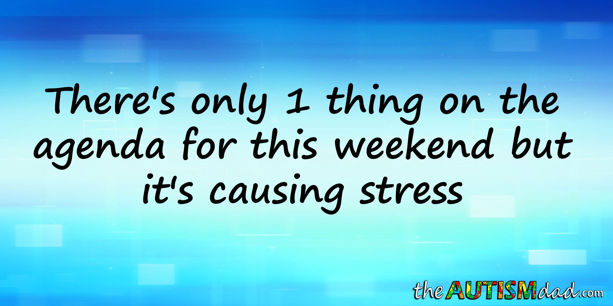 There's only 1 thing on the agenda for this weekend but it's causing stress