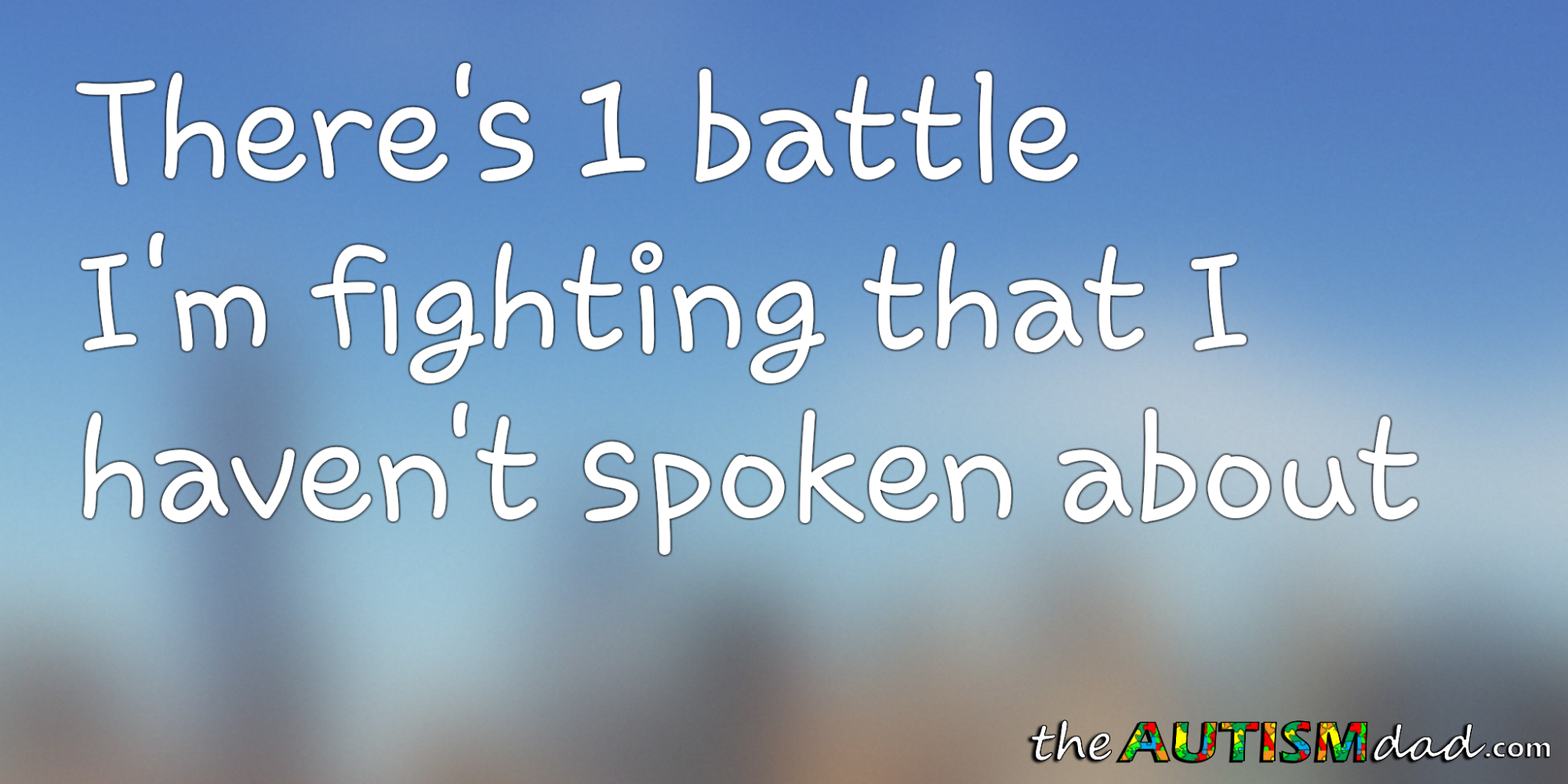 There's 1 battle I'm fighting that I haven't spoken about