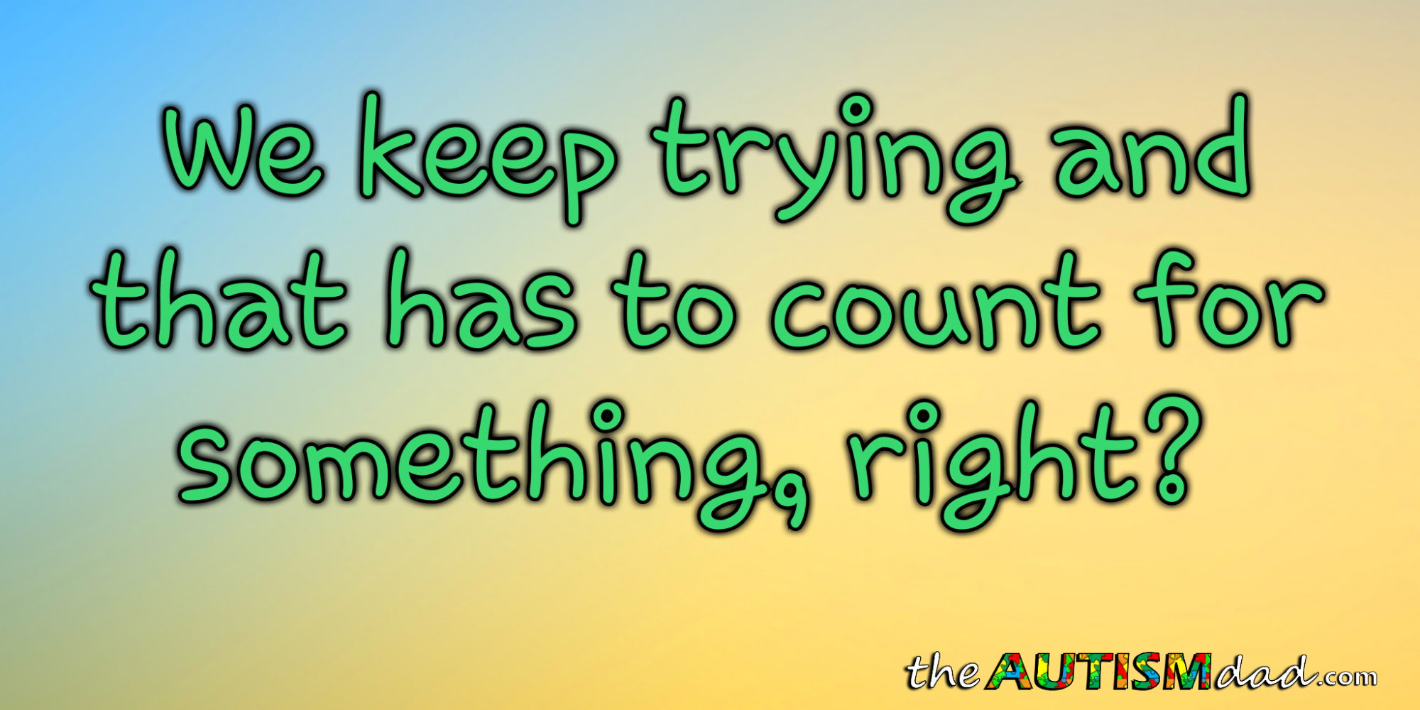 We keep trying and that has to count for something, right?