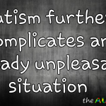 #Autism further complicates an already unpleasant situation