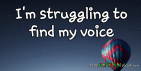 I'm struggling to find my voice