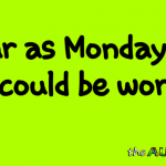 As far as Monday's go, it could be worse