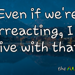 Even if we're overreacting, I can live with that