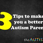 3 tips guaranteed to make you a better #Autism parent