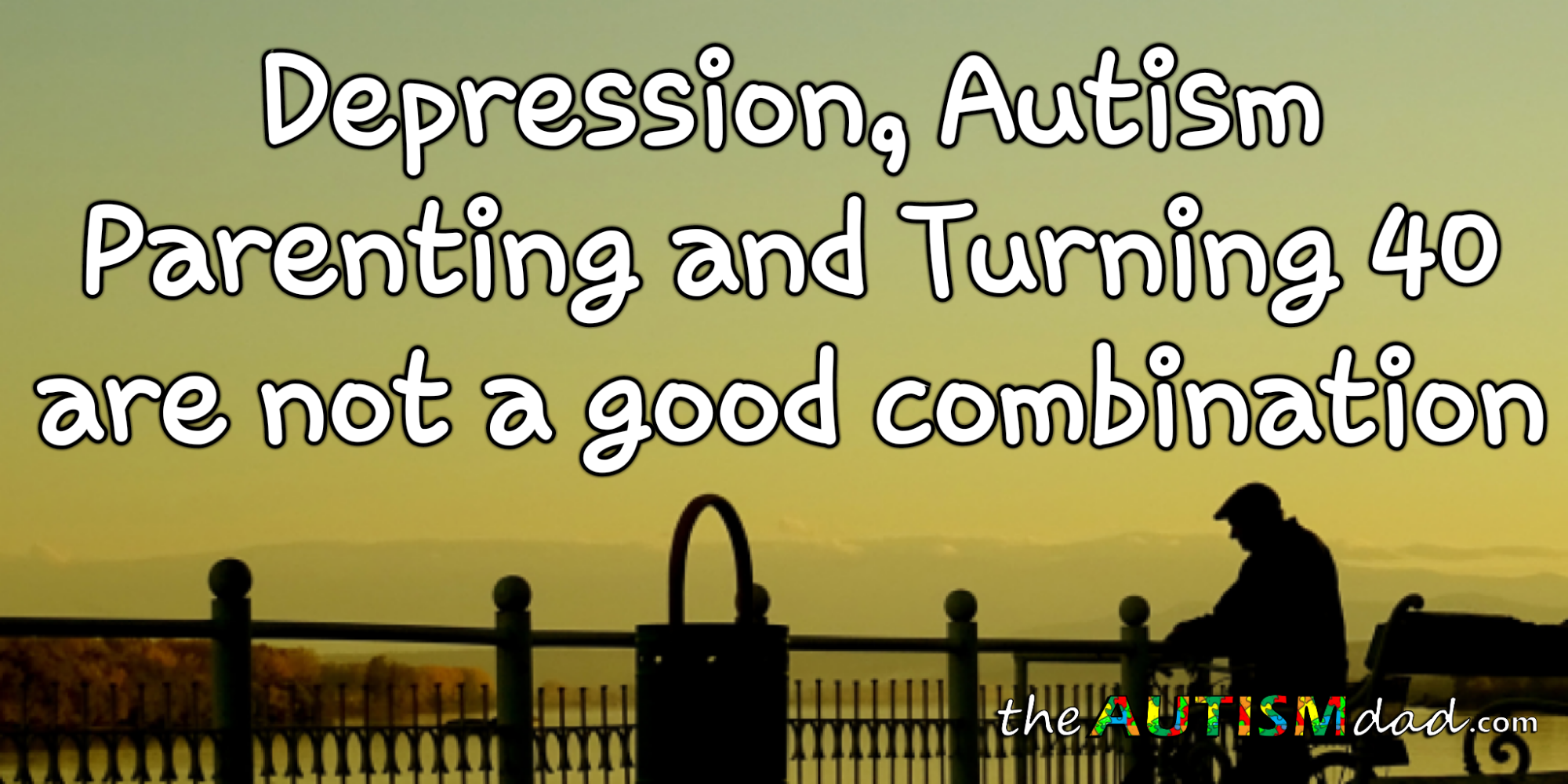 #Depression, #Autism Parenting and Turning 40 are not a good combination