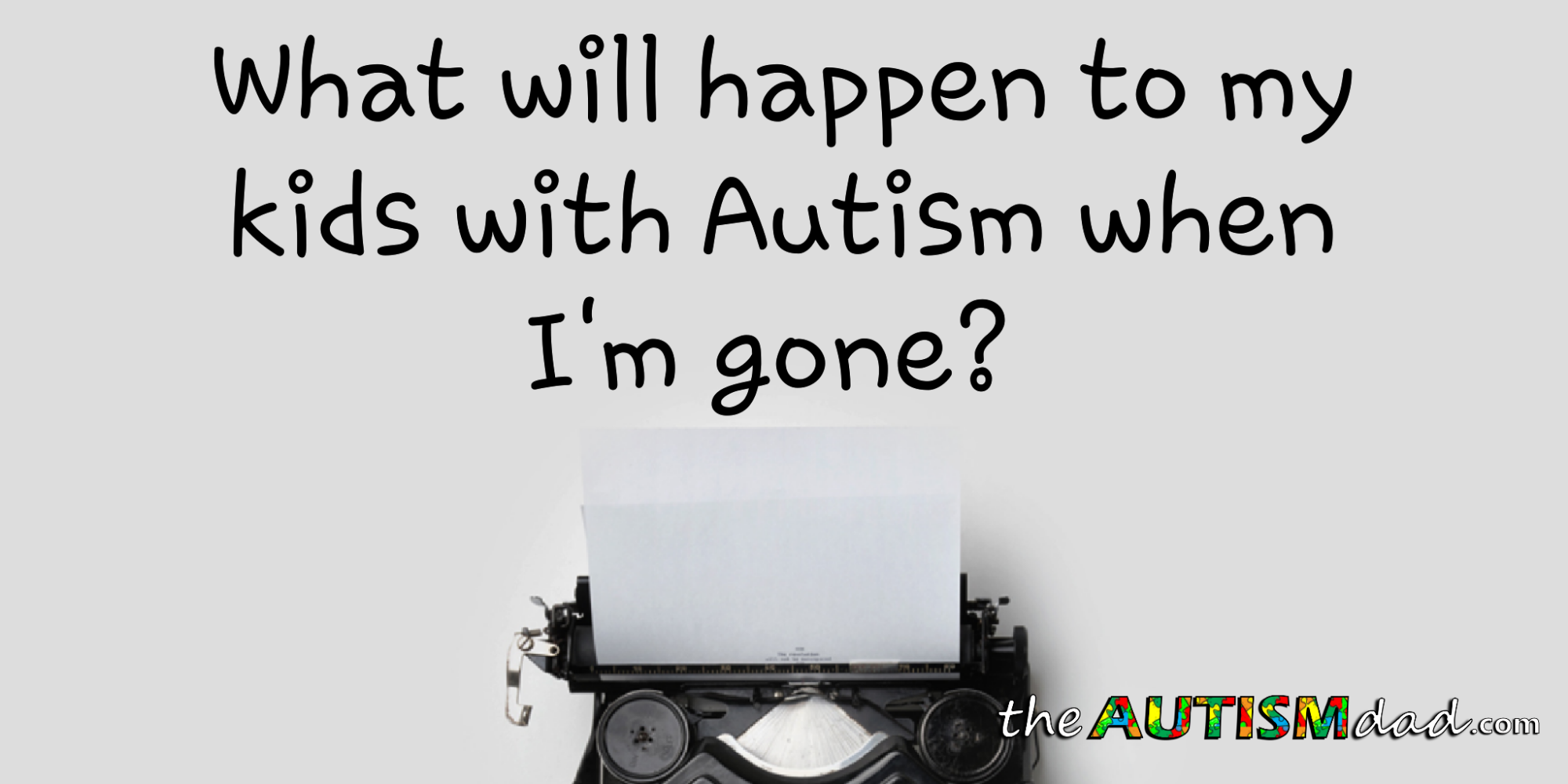 What will happen to my kids with #Autism when I'm gone?