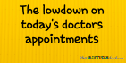 The lowdown on today's doctors appointments