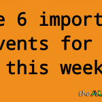 The 6 important events for us this week