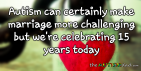 #Autism can certainly make marriage more challenging but we're celebrating 15 years today