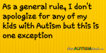 As a general rule, I don't apologize for any of my kids with #Autism but this is one exception