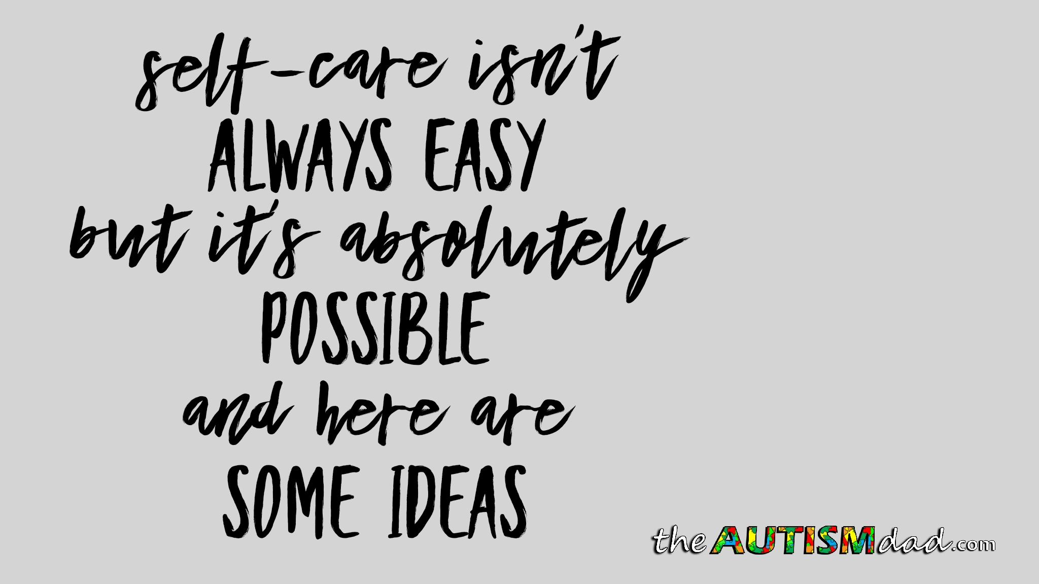 Self-care isn't always easy but it's absolutely possible and here are some ideas