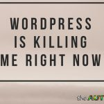 WordPress is killing me right now