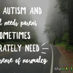 As an #Autism and #SpecialNeeds parent, I sometimes desperately need a sense of normalcy