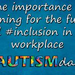 The importance of planning for the future and #inclusion in the workplace