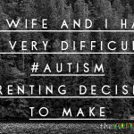 My wife and I have a very difficult #Autism parenting decision to make