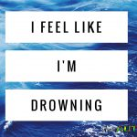 I feel like I'm drowning