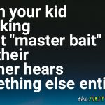 "When your kid is talking about ""master bait"" and their teacher hears something else entirely"