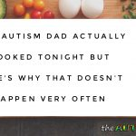 This #Autism Dad actually cooked tonight but here's why that doesn't happen very often